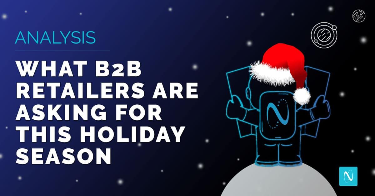 What B2B Retailers Are Asking For This Holiday Season [ANALYSIS]